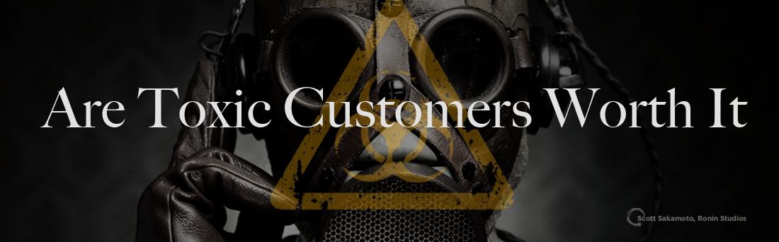 Toxic Customers, Customer Service, Customer Selection, De-Selection