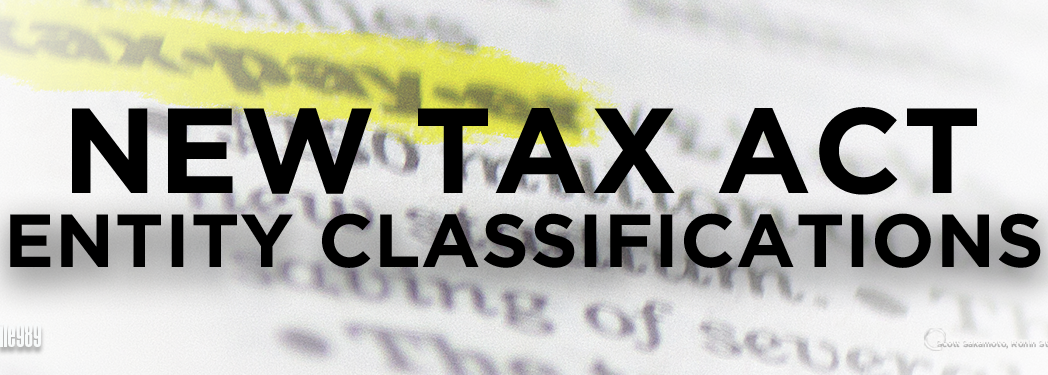 Entity Classification, new Tax Act, 2018 Tax Law